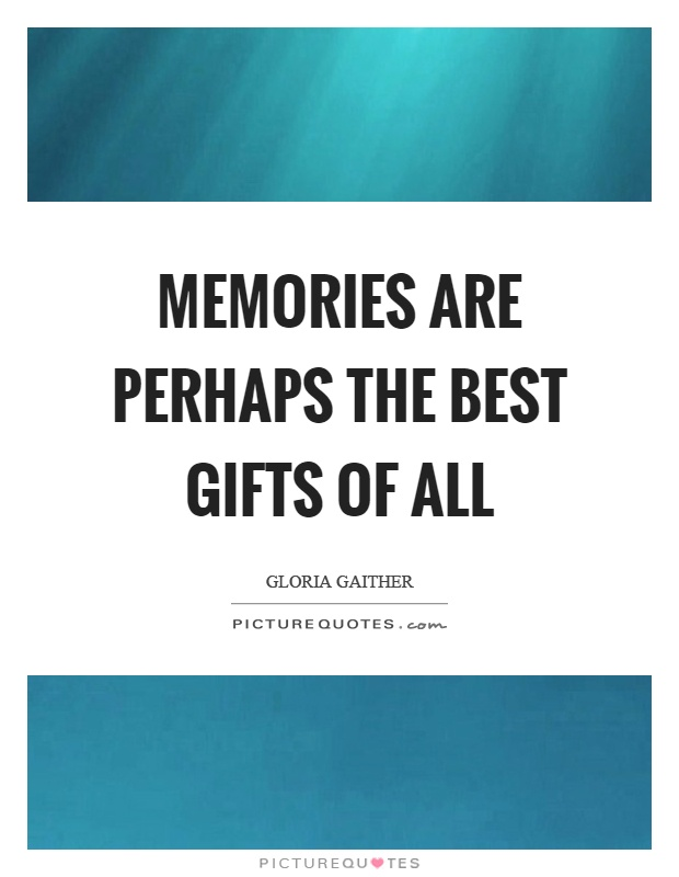 Memories are perhaps the best gifts of all Picture Quote #1