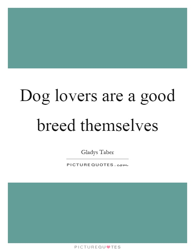Dog lovers are a good breed themselves Picture Quote #1