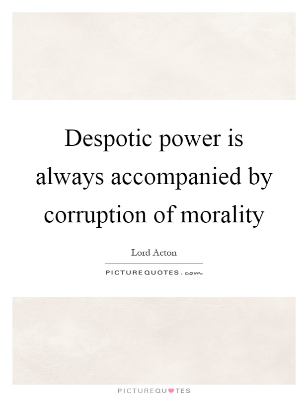 Despotic power is always accompanied by corruption of morality Picture Quote #1