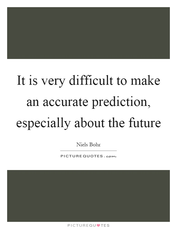 It is very difficult to make an accurate prediction, especially about the future Picture Quote #1