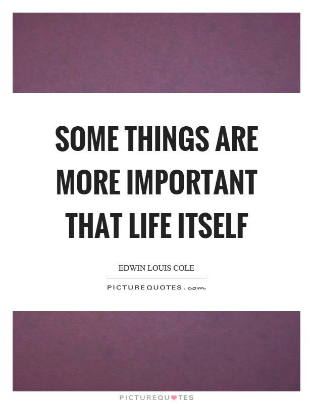 Some things are more important that life itself Picture Quote #1