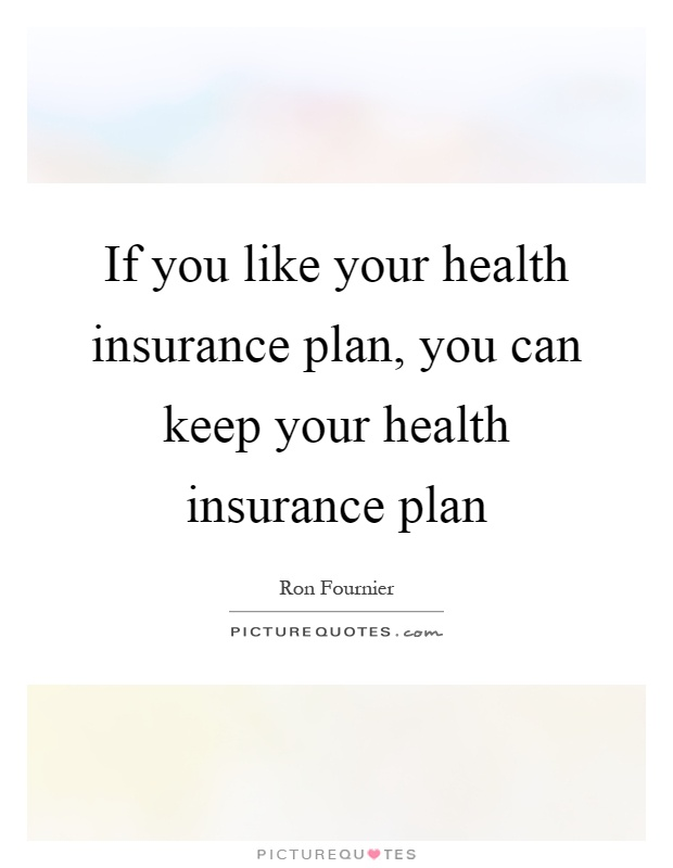 If you like your health insurance plan, you can keep your health insurance plan Picture Quote #1