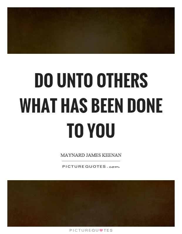 Do unto others what has been done to you Picture Quote #1