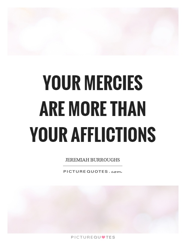 Your mercies are more than your afflictions Picture Quote #1