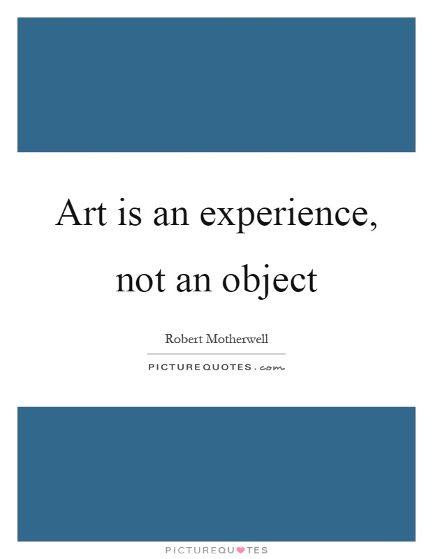 Art is an experience, not an object Picture Quote #1