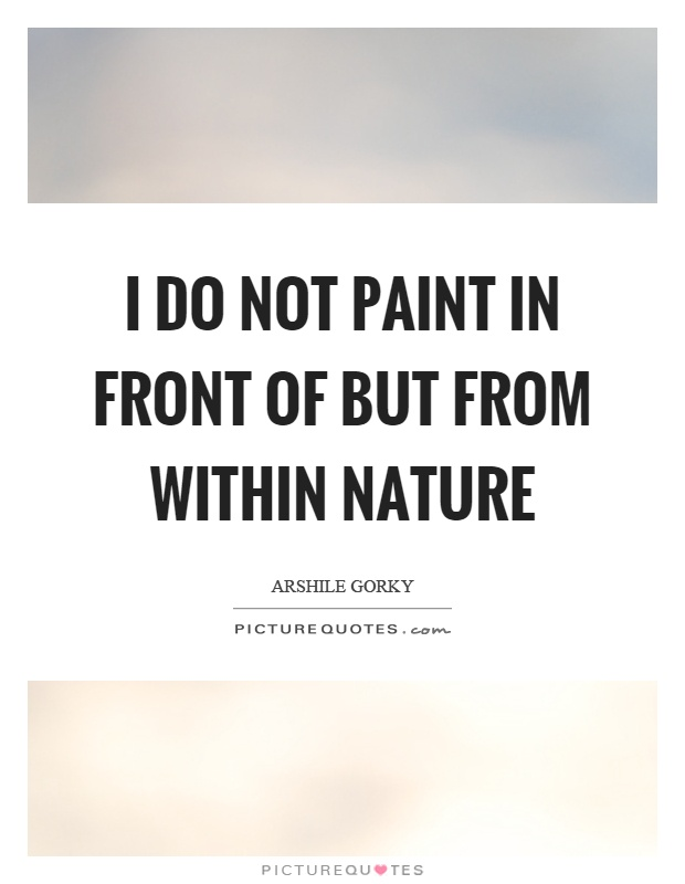 I do not paint in front of but from within nature Picture Quote #1