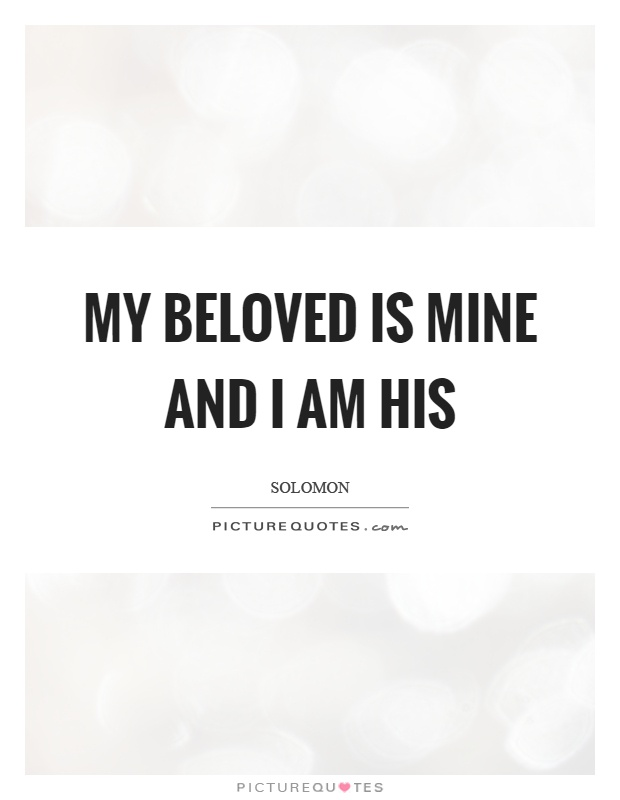 My beloved is mine and I am his Picture Quote #1