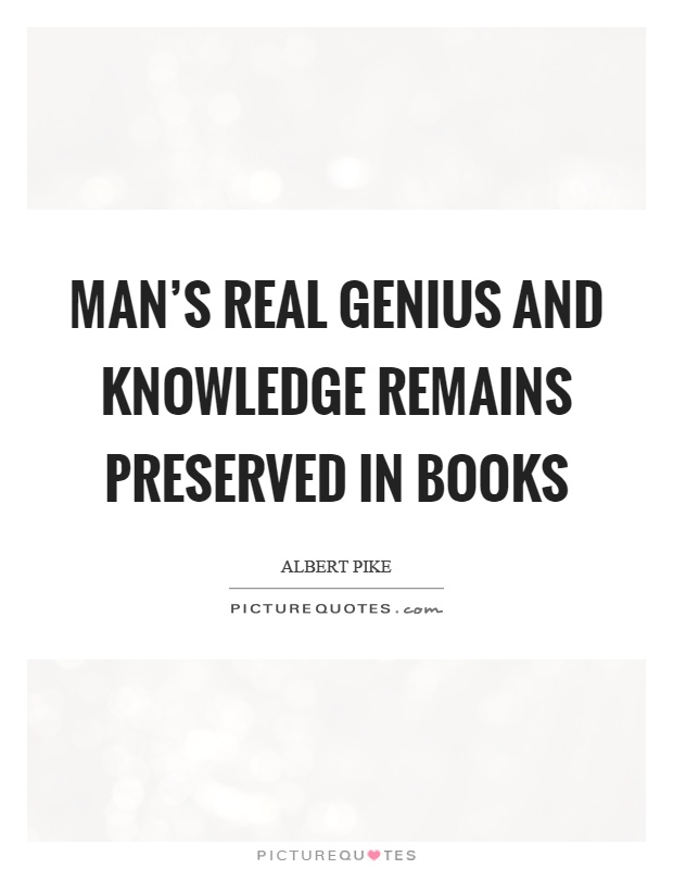 Man's real genius and knowledge remains preserved in books Picture Quote #1
