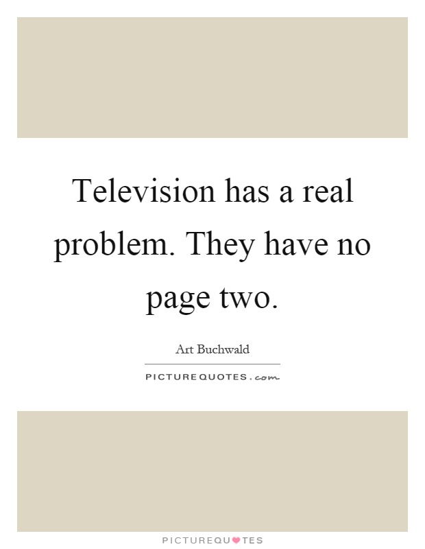 Television has a real problem. They have no page two Picture Quote #1