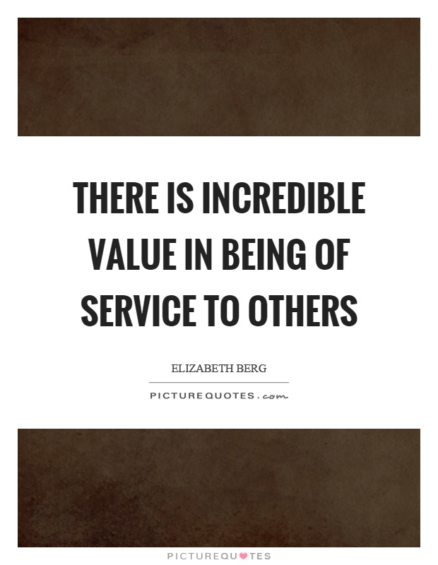 There is incredible value in being of service to others Picture Quote #1