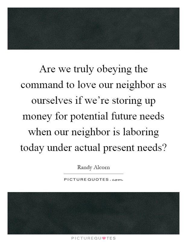 Are we truly obeying the command to love our neighbor as ourselves if