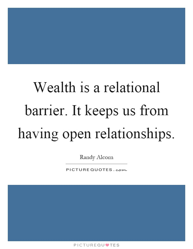 Wealth is a relational barrier. It keeps us from having open relationships Picture Quote #1