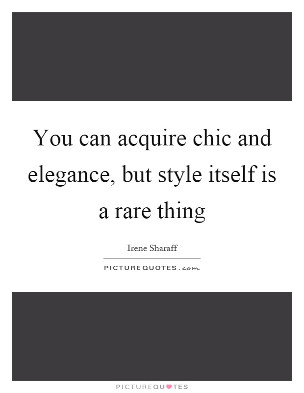 You can acquire chic and elegance, but style itself is a rare thing Picture Quote #1