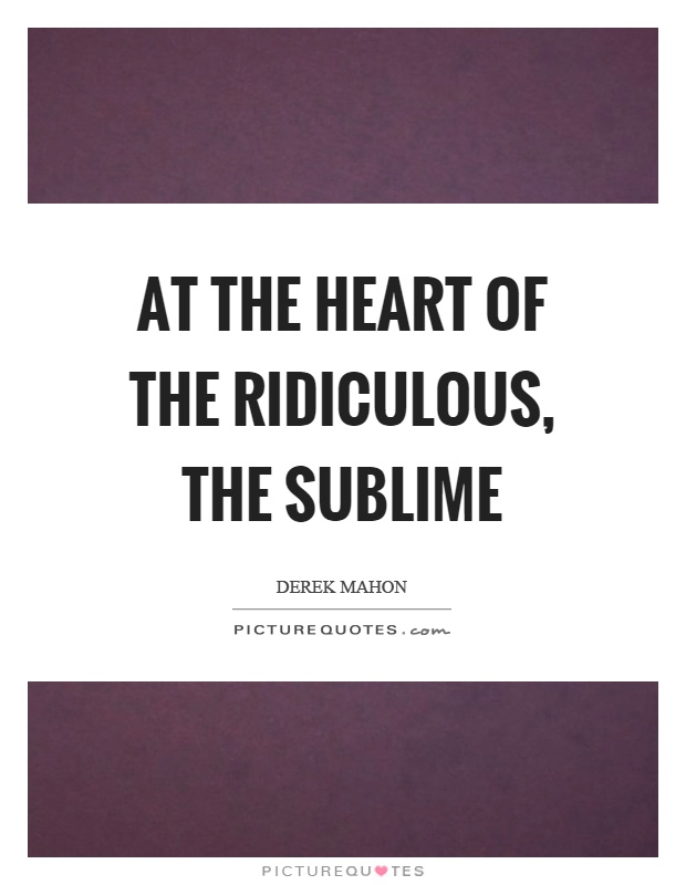 Sublime Jpg Sayings: At The Heart Of The Ridiculous, The Sublime