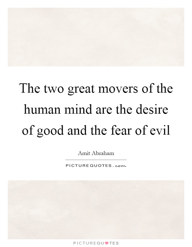 The two great movers of the human mind are the desire of good and the fear of evil Picture Quote #1