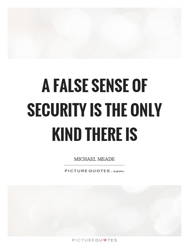 Quotes About Security Extraordinary A False Sense Of Security Is The Only Kind There Is  Picture Quotes