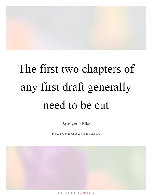 The first two chapters of any first draft generally need to be cut Picture Quote #1