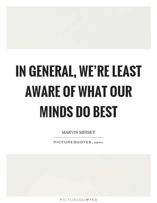 In general, we're least aware of what our minds do best Picture Quote #1