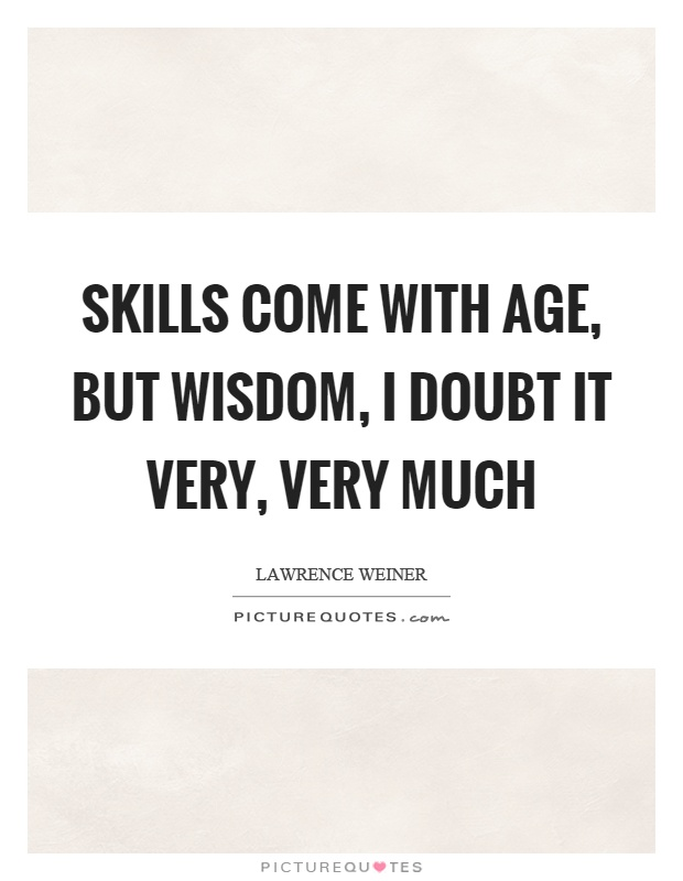 essays on wisdom comes with age Home opinions philosophy does one become wise with age add a new topic does one become wise with age asked by: but everyone says that wisdom comes with age.