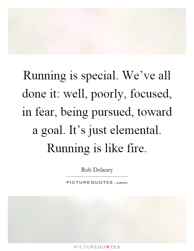 Running is special. We've all done it: well, poorly ...