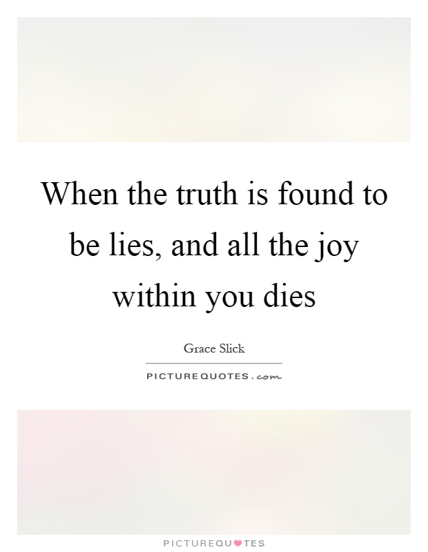 When the truth is found to be lies, and all the joy within you dies Picture Quote #1