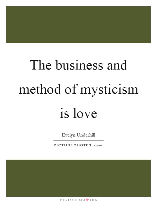 The business and method of mysticism is love Picture Quote #1