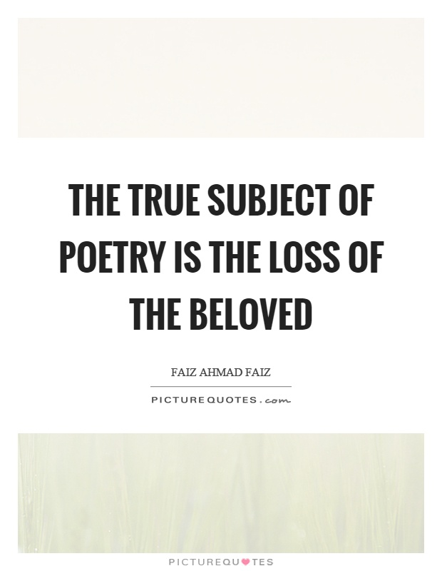 The true subject of poetry is the loss of the beloved Picture Quote #1
