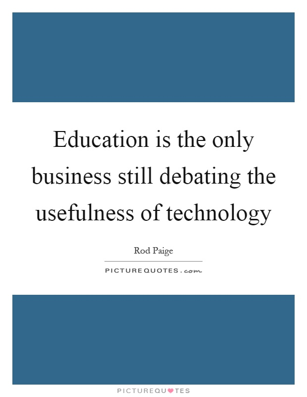 Education is the only business still debating the usefulness of technology Picture Quote #1