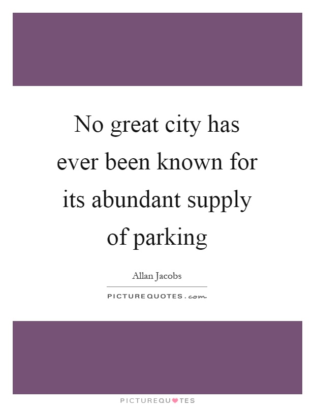 No great city has ever been known for its abundant supply of parking Picture Quote #1