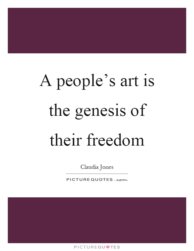 A people's art is the genesis of their freedom Picture Quote #1