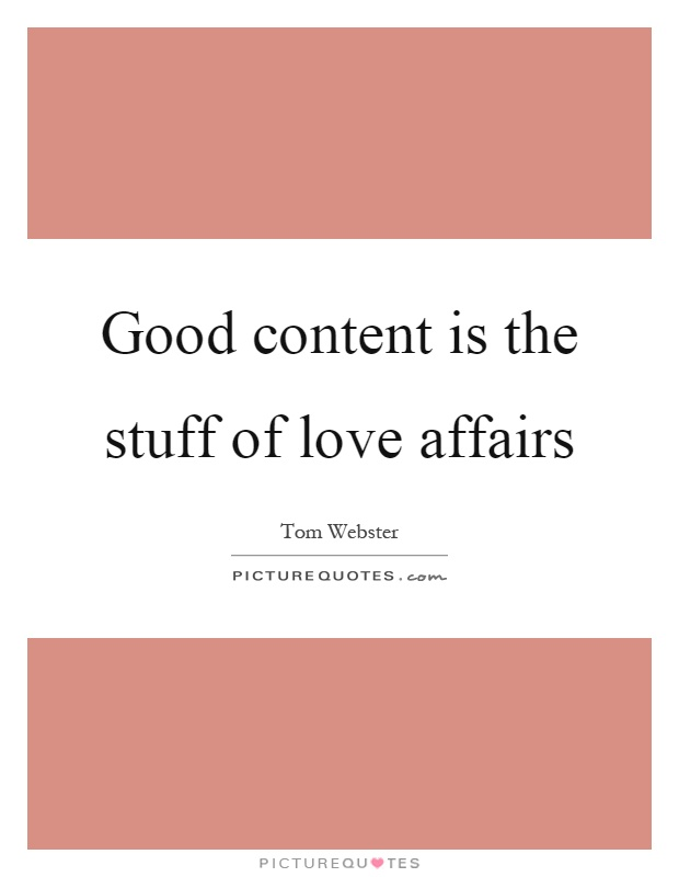 Good content is the stuff of love affairs Picture Quote #1