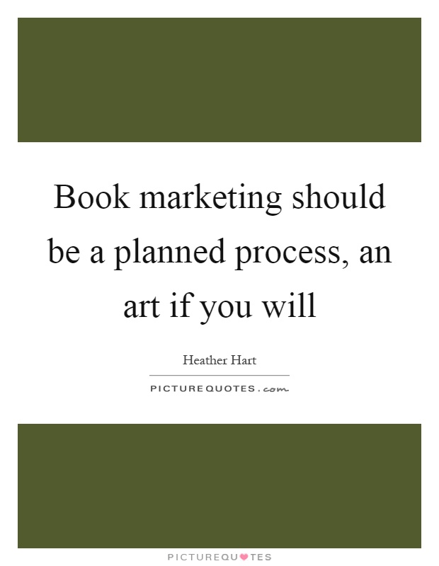 Book marketing should be a planned process, an art if you will Picture Quote #1