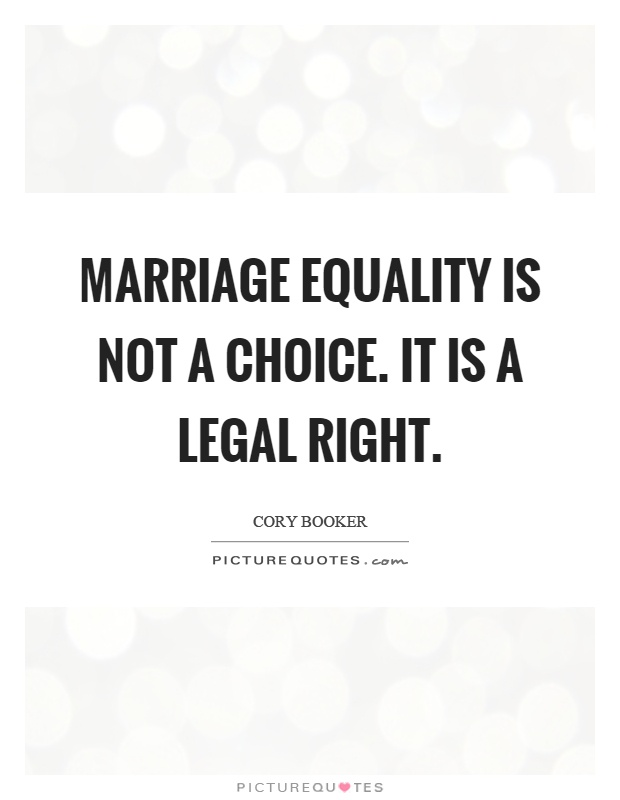 Marriage equality is not a choice. It is a legal right Picture Quote #1