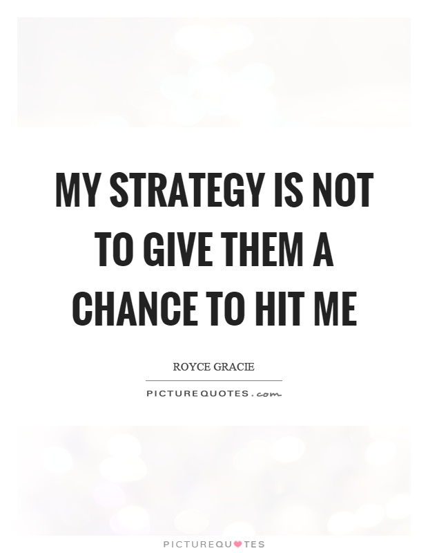 My strategy is not to give them a chance to hit me Picture Quote #1