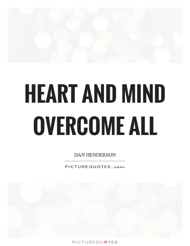 Heart and mind overcome all Picture Quote #1