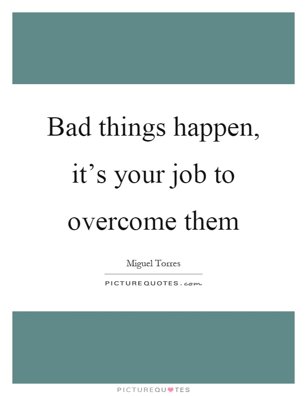 Bad Things Happen Quotes: Bad Things Sayings