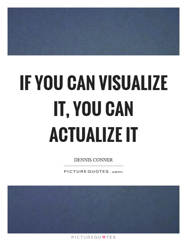 If you can visualize it, you can actualize it Picture Quote #1