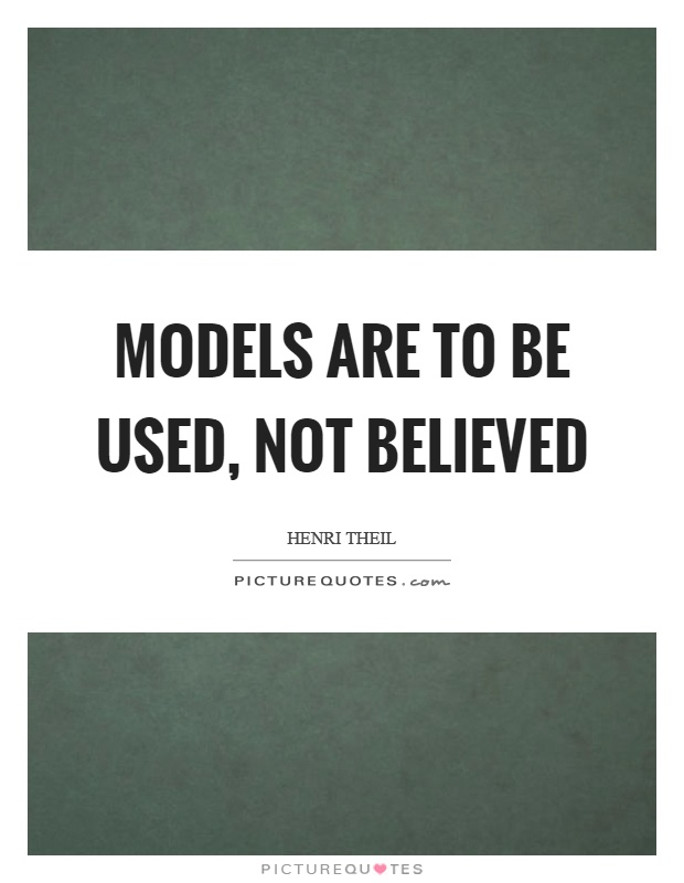 Models are to be used, not believed Picture Quote #1