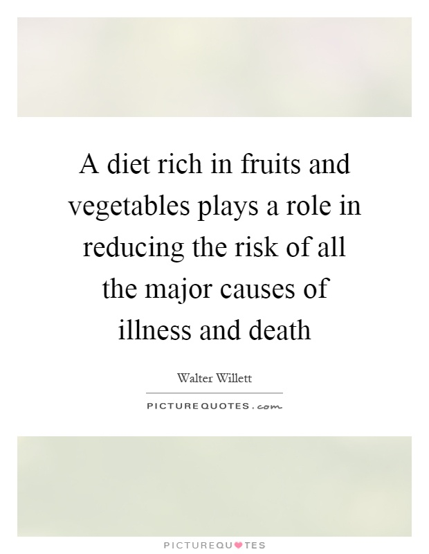 A diet rich in fruits and vegetables plays a role in reducing the risk of all the major causes of illness and death Picture Quote #1