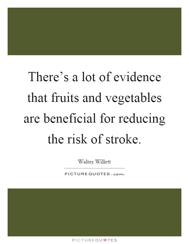 There's a lot of evidence that fruits and vegetables are beneficial for reducing the risk of stroke Picture Quote #1