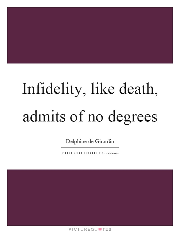 Infidelity, like death, admits of no degrees Picture Quote #1