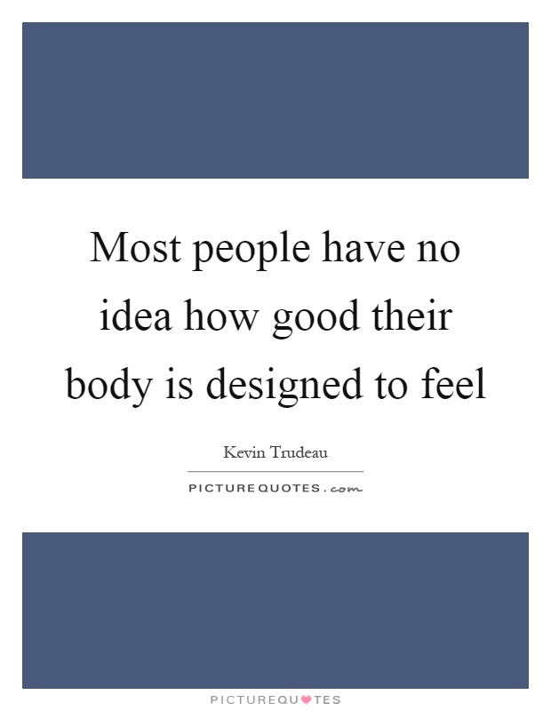 Most people have no idea how good their body is designed to feel Picture Quote #1