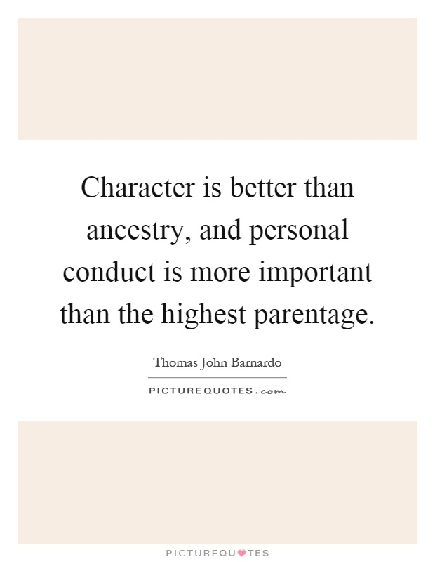 Character is better than ancestry, and personal conduct is more important than the highest parentage Picture Quote #1