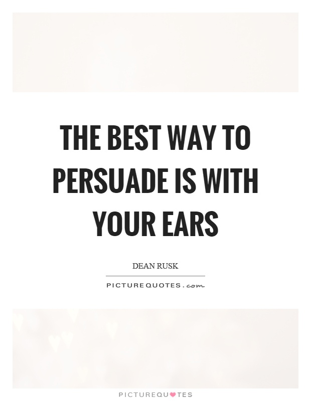 The best way to persuade is with your ears Picture Quote #1