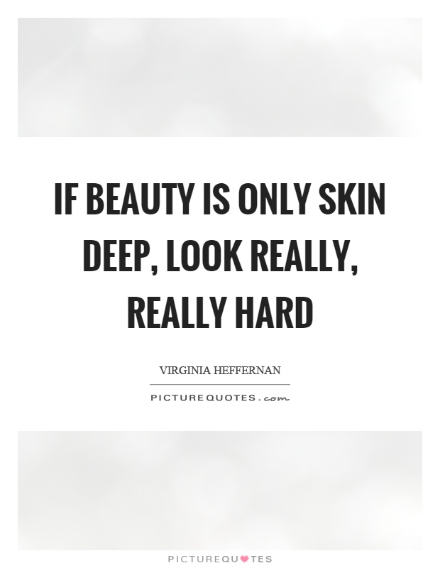 If beauty is only skin deep, look really, really hard Picture Quote #1