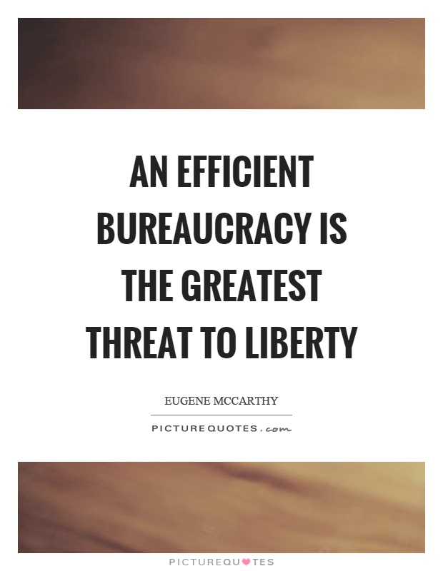 An efficient bureaucracy is the greatest threat to liberty Picture Quote #1