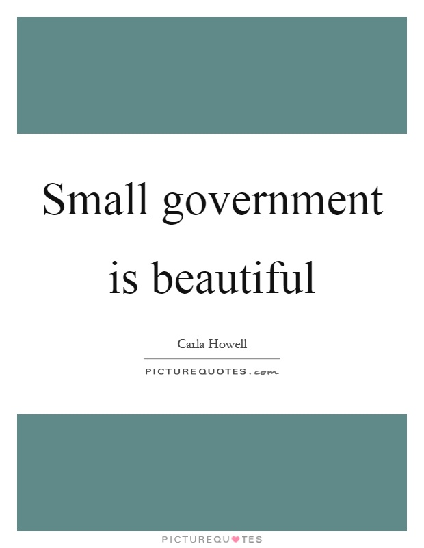 Small government is beautiful Picture Quote #1