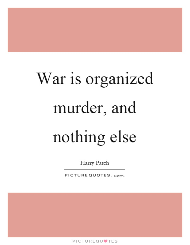 War is organized murder, and nothing else Picture Quote #1