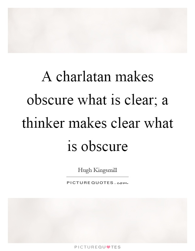 A charlatan makes obscure what is clear; a thinker makes clear what is obscure Picture Quote #1