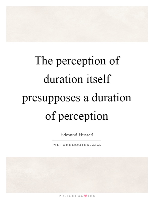 The perception of duration itself presupposes a duration of perception Picture Quote #1